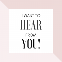 I want to hear from you!