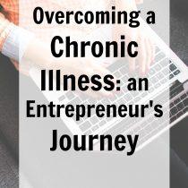 Overcoming a chronic illness: an Entrepreneurs Journey
