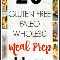 20 Gluten Free/Paleo/Whole30 Meal Prep Ideas